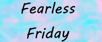 Fearless Friday