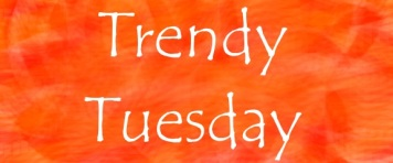 Trendy Tuesday